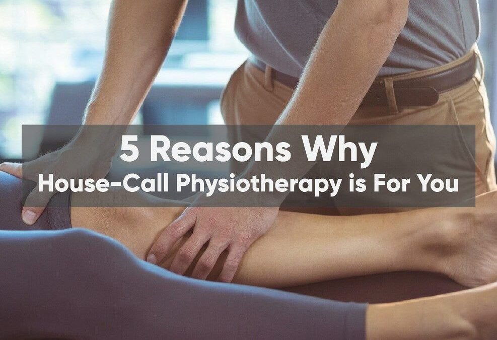 5 Reasons Why House-Call Physiotherapy Is For You